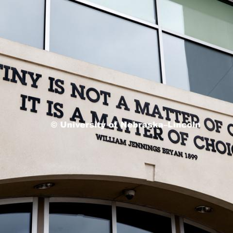 Williams Jennings Bryan quote on north entrance to Memorial Stadium. Destiny is not a matter of chance, it is a matter of choice. March 27, 2017. Photo by Craig Chandler / University Communication.